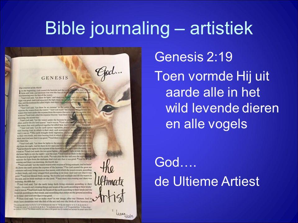 Bible journaling – artistiek Genesis 2:19 Toen vormde Hij uit aarde alle in het wild levende dieren en alle vogels God…. de Ultieme Artiest