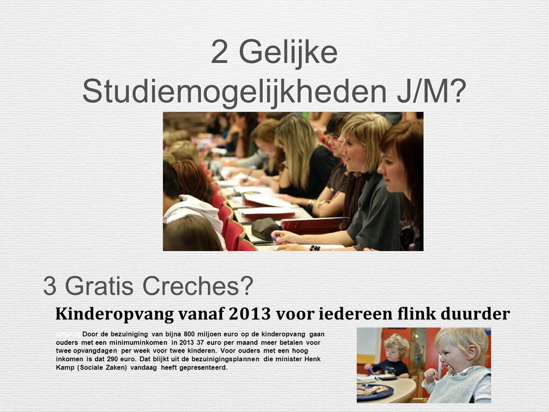 2 Gelijke Studiemogelijkheden J/M? 3 Gratis Creches? Kinderopvang vanaf 2013 voor iedereen flink duurder UPDATE Door de bezuiniging van bijna 800 milj