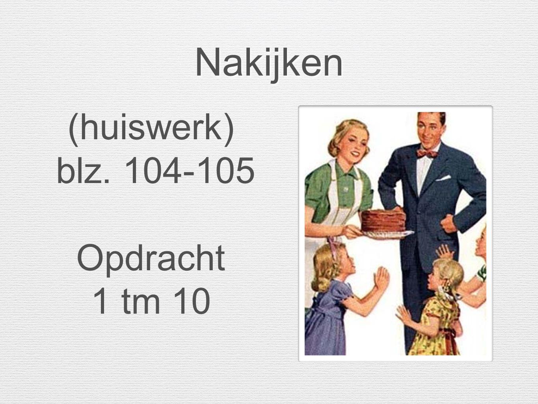 Nakijken (huiswerk) blz. 104-105 Opdracht 1 tm 10