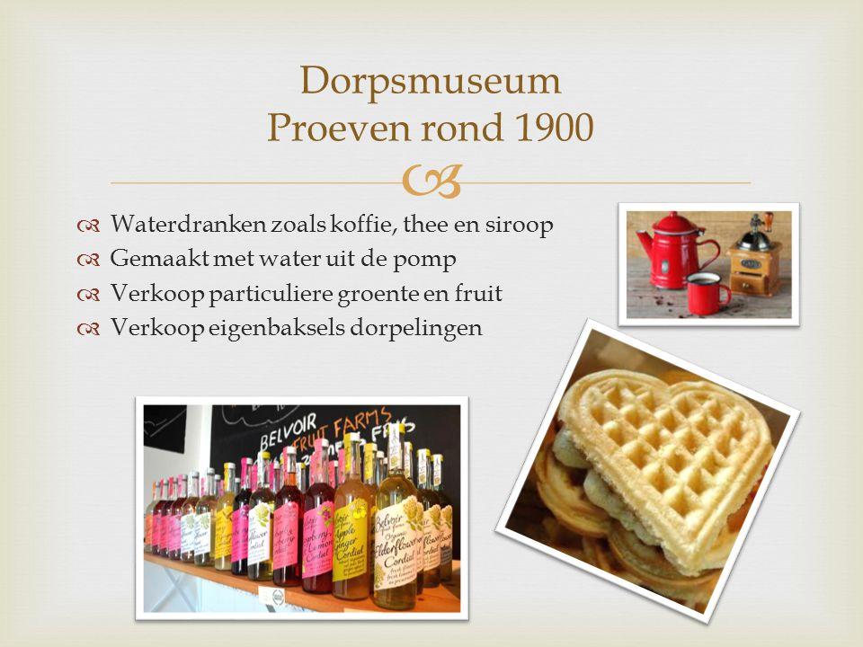   Waterdranken zoals koffie, thee en siroop  Gemaakt met water uit de pomp  Verkoop particuliere groente en fruit  Verkoop eigenbaksels dorpelingen Dorpsmuseum Proeven rond 1900