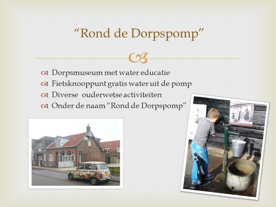 """  Dorpsmuseum met water educatie  Fietsknooppunt gratis water uit de pomp  Diverse ouderwetse activiteiten  Onder de naam """"Rond de Dorpspomp"""" """"Ro"""