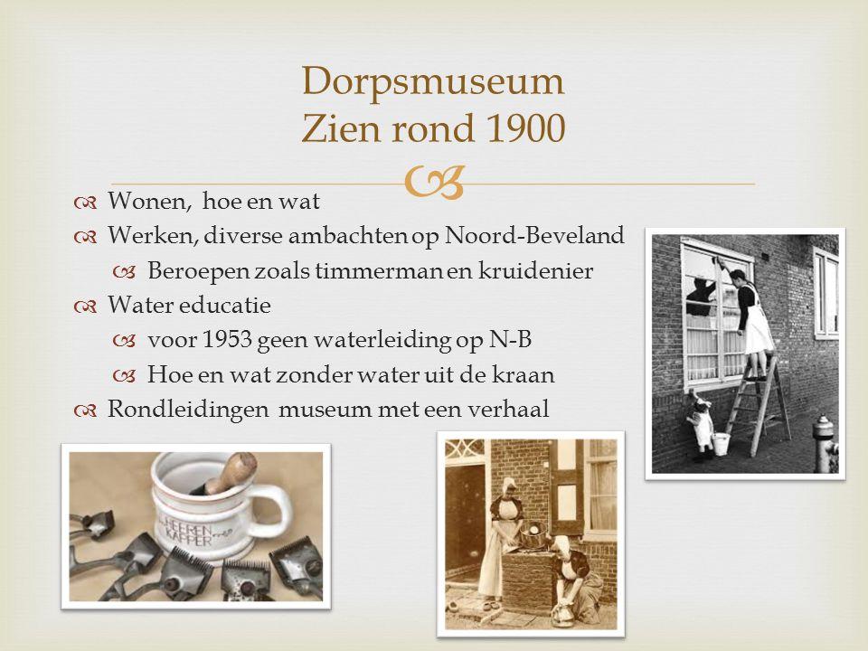   Wonen, hoe en wat  Werken, diverse ambachten op Noord-Beveland  Beroepen zoals timmerman en kruidenier  Water educatie  voor 1953 geen waterle