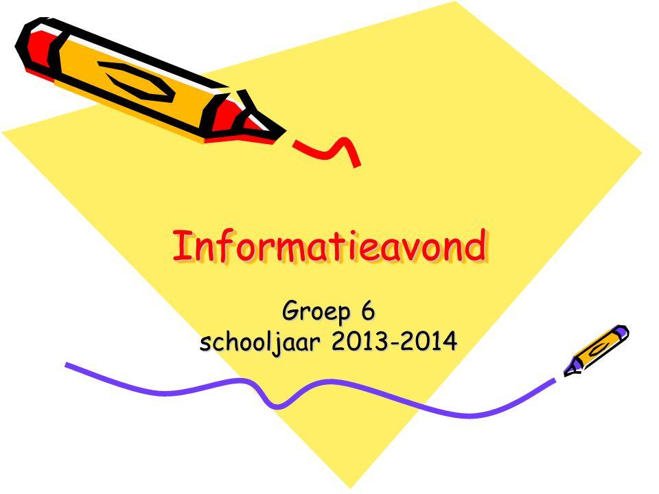 InformatieavondInformatieavond Groep 6 schooljaar 2013-2014