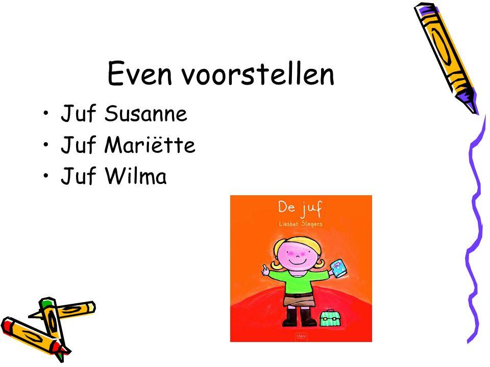 Even voorstellen Juf Susanne Juf Mariëtte Juf Wilma