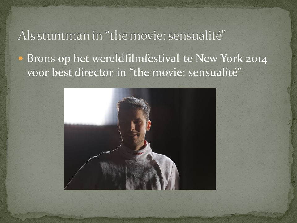 Brons op het wereldfilmfestival te New York 2014 voor best director in the movie: sensualité
