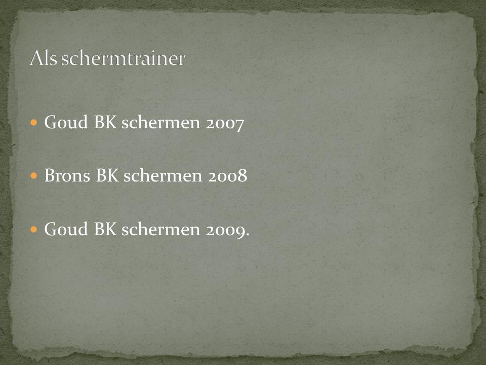 Goud BK schermen 2007 Brons BK schermen 2008 Goud BK schermen 2009.