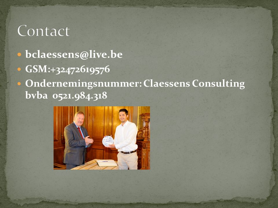 bclaessens@live.be GSM:+32472619576 Ondernemingsnummer: Claessens Consulting bvba 0521.984.318