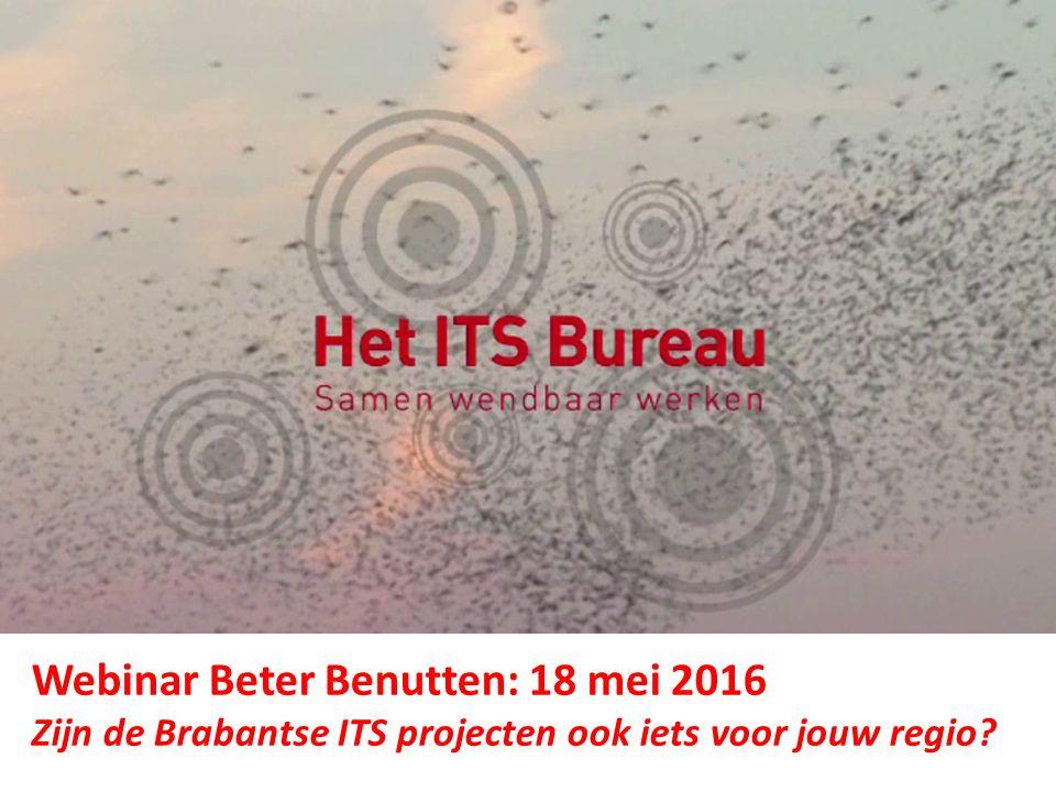 Webinar Beter Benutten: 18 mei 2016 Zijn de Brabantse ITS projecten ook iets voor jouw regio?