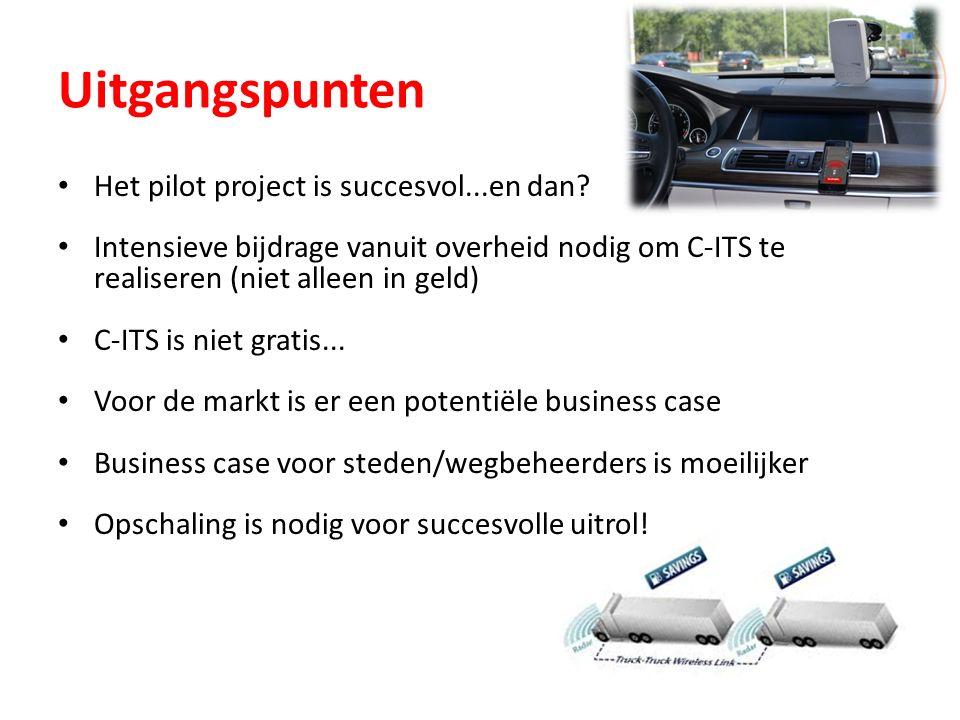 Uitgangspunten Het pilot project is succesvol...en dan? Intensieve bijdrage vanuit overheid nodig om C-ITS te realiseren (niet alleen in geld) C-ITS i