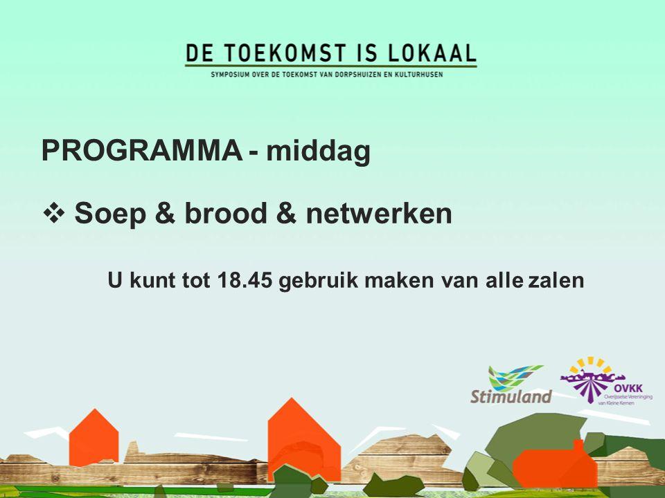 PROGRAMMA - middag  Soep & brood & netwerken U kunt tot 18.45 gebruik maken van alle zalen