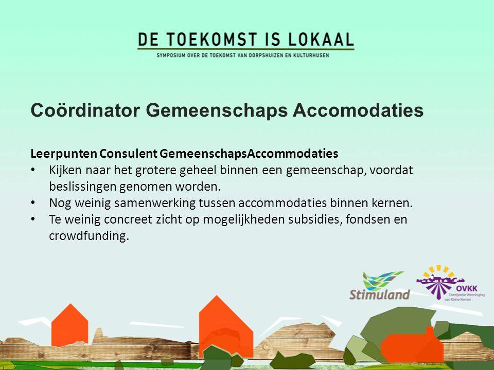 Coördinator Gemeenschaps Accomodaties Leerpunten Consulent GemeenschapsAccommodaties Kijken naar het grotere geheel binnen een gemeenschap, voordat beslissingen genomen worden.