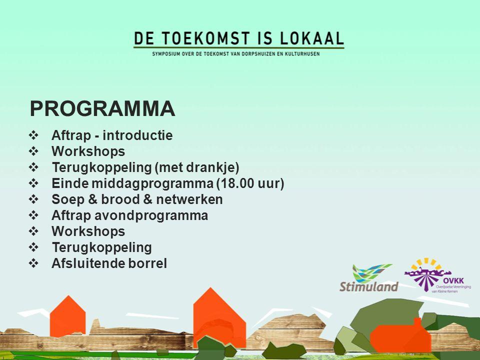 PROGRAMMA  Aftrap - introductie  Workshops  Terugkoppeling (met drankje)  Einde middagprogramma (18.00 uur)  Soep & brood & netwerken  Aftrap avondprogramma  Workshops  Terugkoppeling  Afsluitende borrel