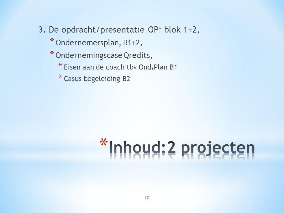 3. De opdracht/presentatie OP: blok 1+2, * Ondernemersplan, B1+2, * Ondernemingscase Qredits, * Eisen aan de coach tbv Ond.Plan B1 * Casus begeleiding