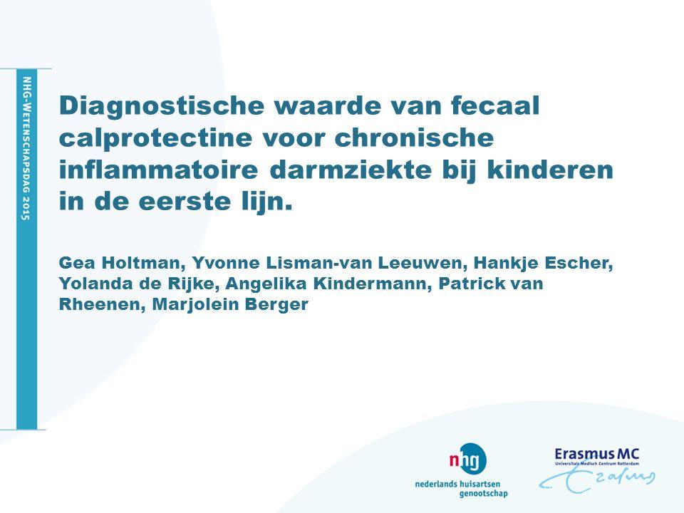 Diagnostische waarde van fecaal calprotectine voor chronische inflammatoire darmziekte bij kinderen in de eerste lijn. Gea Holtman, Yvonne Lisman-van