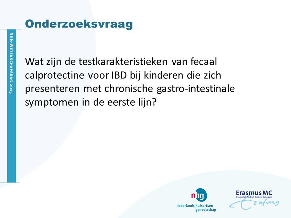 Onderzoeksvraag Wat zijn de testkarakteristieken van fecaal calprotectine voor IBD bij kinderen die zich presenteren met chronische gastro-intestinale symptomen in de eerste lijn?