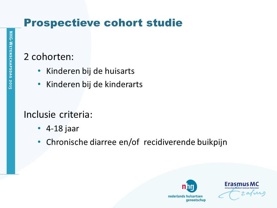Prospectieve cohort studie 2 cohorten: Kinderen bij de huisarts Kinderen bij de kinderarts Inclusie criteria: 4-18 jaar Chronische diarree en/of recidiverende buikpijn