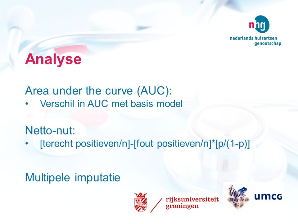 Analyse Area under the curve (AUC): Verschil in AUC met basis model Netto-nut: [terecht positieven/n]-[fout positieven/n]*[p/(1-p)] Multipele imputati
