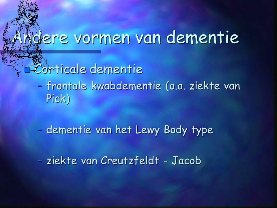 Andere vormen van dementie n Corticale dementie –frontale kwabdementie (o.a.