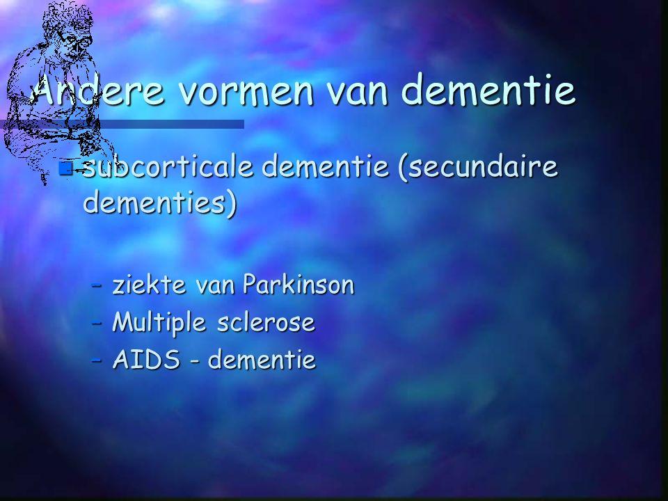 Andere vormen van dementie n subcorticale dementie (secundaire dementies) –ziekte van Parkinson –Multiple sclerose –AIDS - dementie
