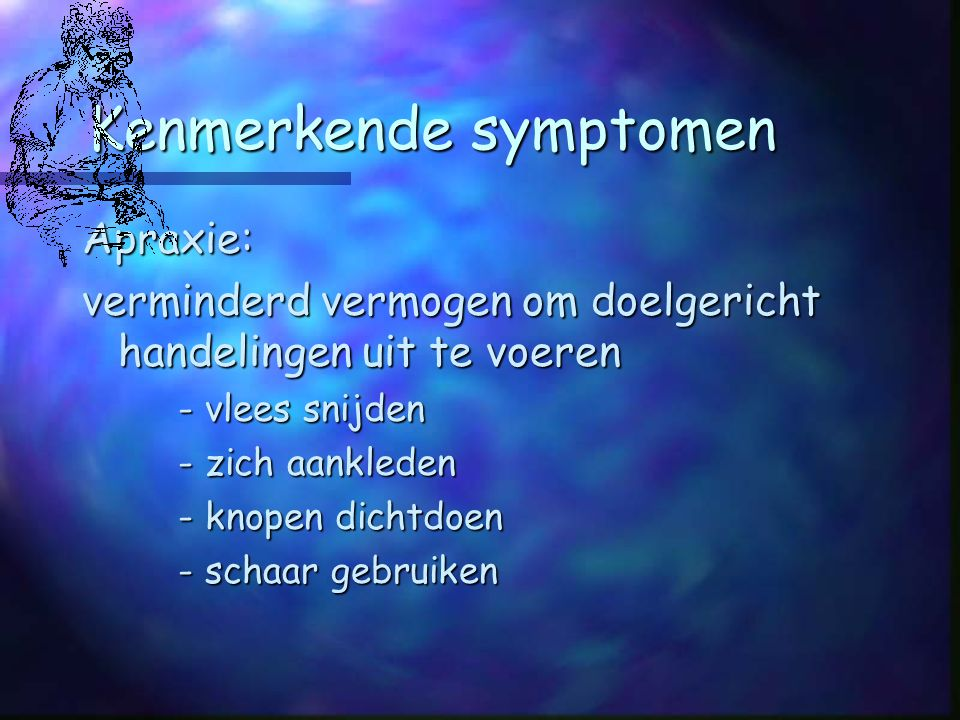 Kenmerkende symptomen Agnosie: stoornis in het identificeren van voorwerpen, geluiden, geuren iemand ruikt wel goed (gas) maar herkent niet de geur van gas / gevaar tandenborstel / kam