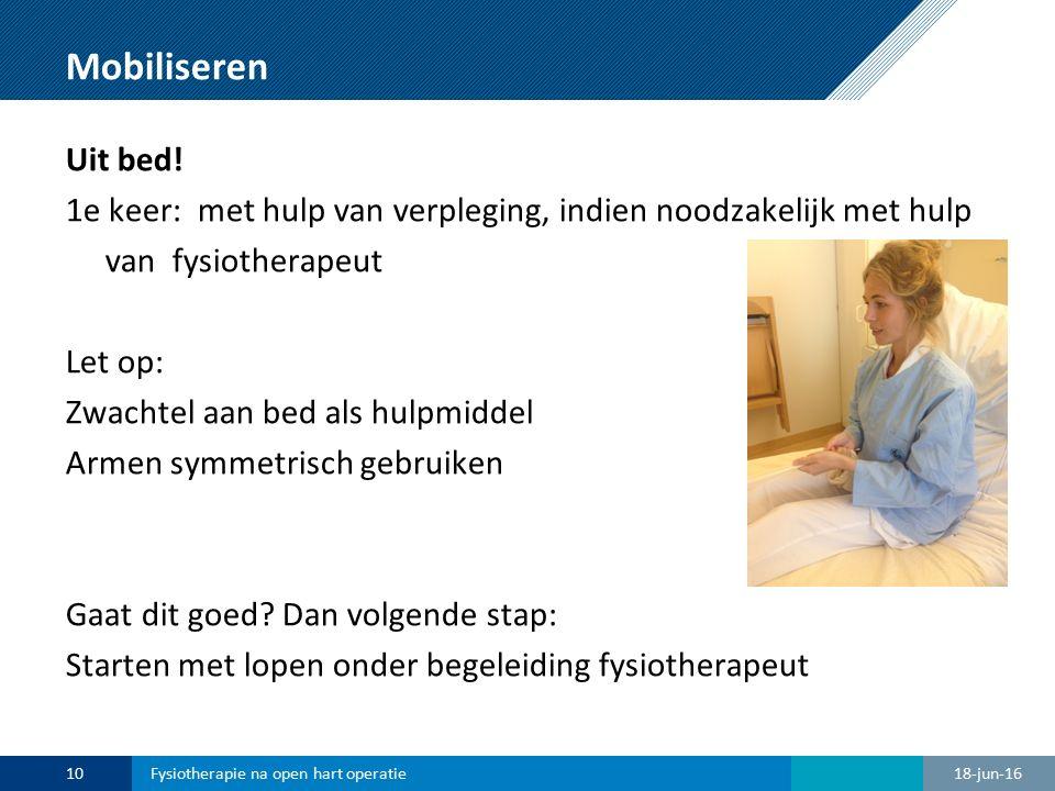 Mobiliseren Uit bed! 1e keer: met hulp van verpleging, indien noodzakelijk met hulp van fysiotherapeut Let op: Zwachtel aan bed als hulpmiddel Armen s