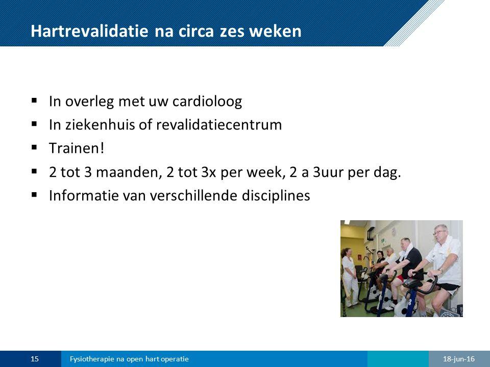 Hartrevalidatie na circa zes weken  In overleg met uw cardioloog  In ziekenhuis of revalidatiecentrum  Trainen!  2 tot 3 maanden, 2 tot 3x per wee