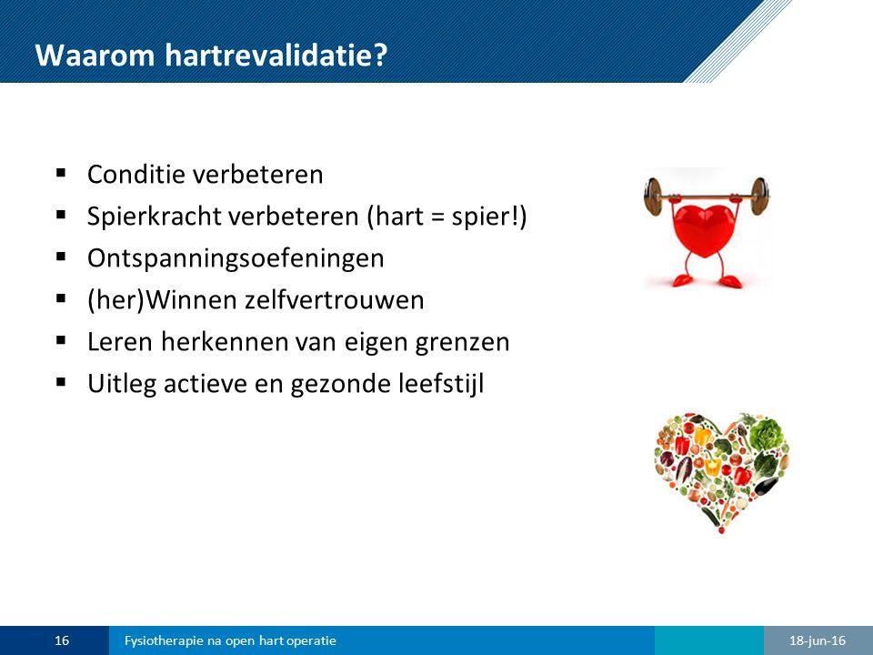 Waarom hartrevalidatie?  Conditie verbeteren  Spierkracht verbeteren (hart = spier!)  Ontspanningsoefeningen  (her)Winnen zelfvertrouwen  Leren h