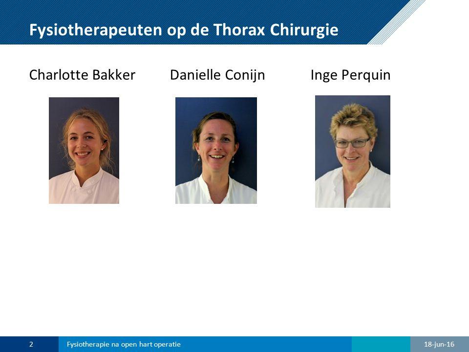 Fysiotherapeuten op de Thorax Chirurgie Charlotte BakkerDanielle ConijnInge Perquin 18-jun-162Fysiotherapie na open hart operatie