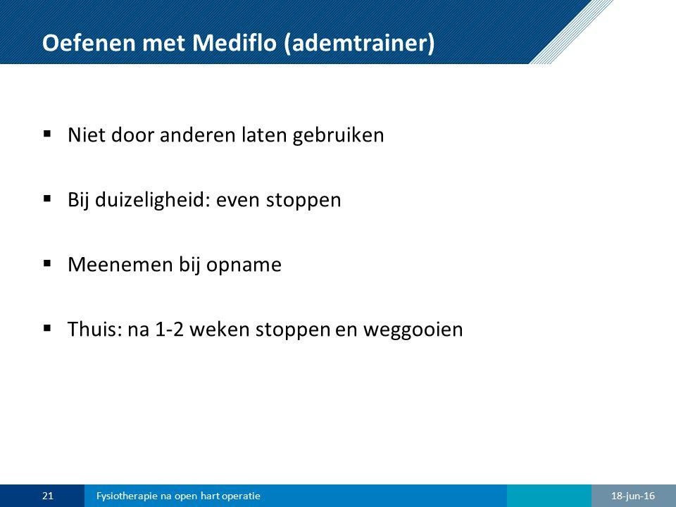 Oefenen met Mediflo (ademtrainer)  Niet door anderen laten gebruiken  Bij duizeligheid: even stoppen  Meenemen bij opname  Thuis: na 1-2 weken sto