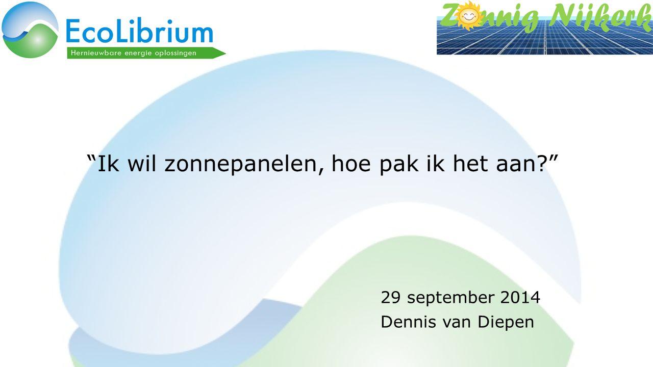 """""""Ik wil zonnepanelen, hoe pak ik het aan?"""" 29 september 2014 Dennis van Diepen"""