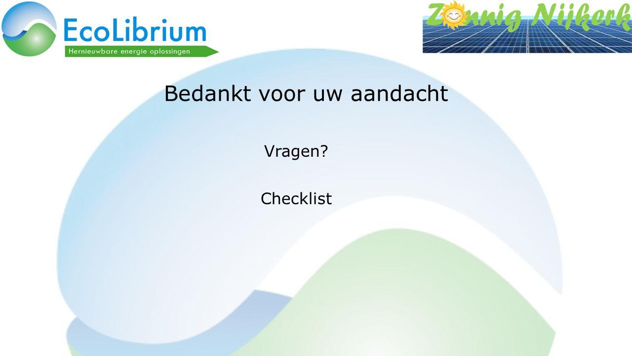 Bedankt voor uw aandacht Vragen? Checklist