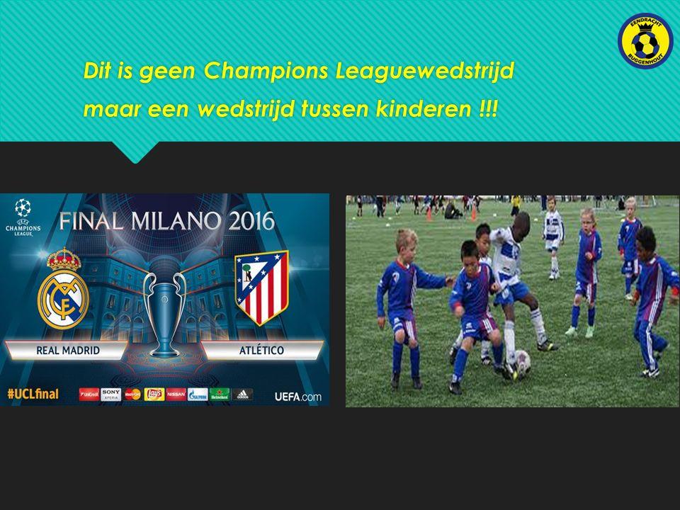 Dit is geen Champions Leaguewedstrijd maar een wedstrijd tussen kinderen !!.