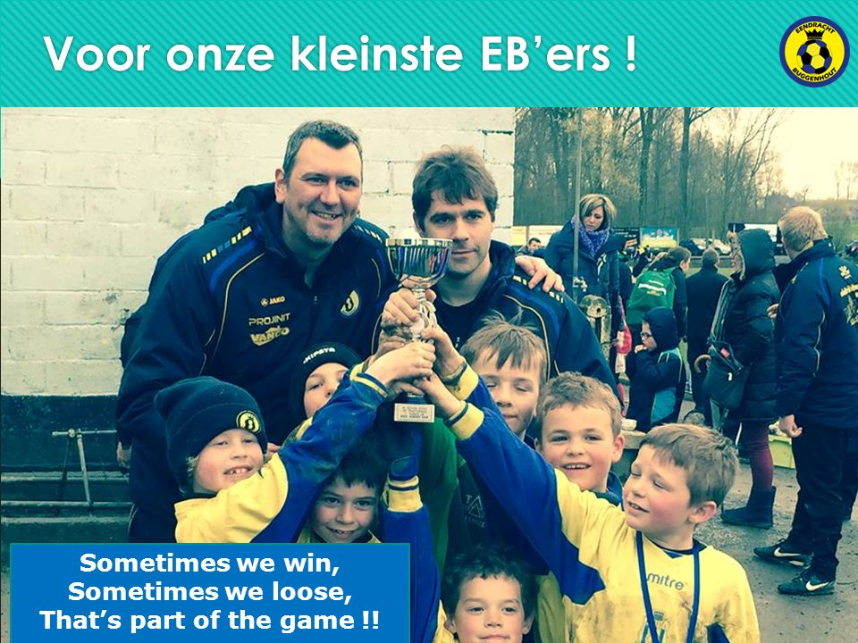 Voor onze kleinste EB'ers ! Sometimes we win, Sometimes we loose, That's part of the game !!
