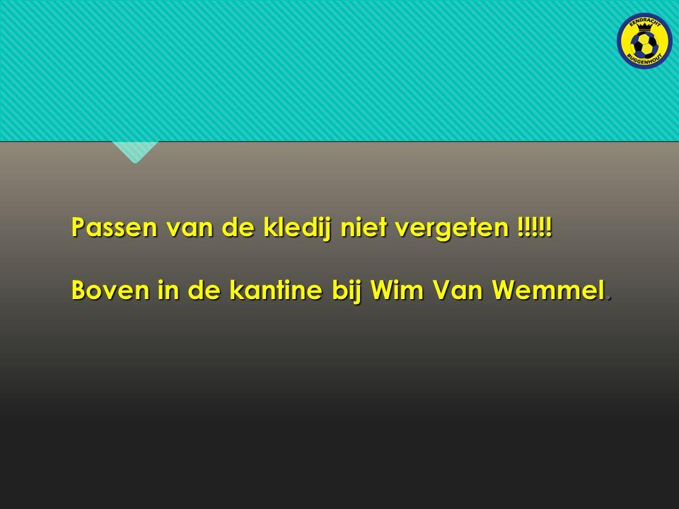 Passen van de kledij niet vergeten !!!!! Boven in de kantine bij Wim Van Wemmel.