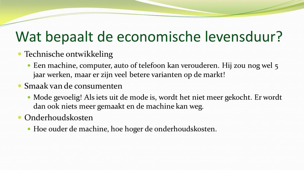 Wat bepaalt de economische levensduur? Technische ontwikkeling Een machine, computer, auto of telefoon kan verouderen. Hij zou nog wel 5 jaar werken,