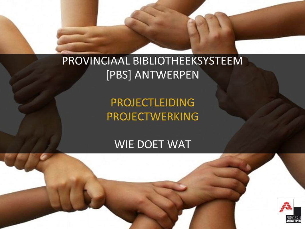 PROVINCIAAL BIBLIOTHEEKSYSTEEM [PBS] ANTWERPEN PROJECTLEIDING PROJECTWERKING WIE DOET WAT