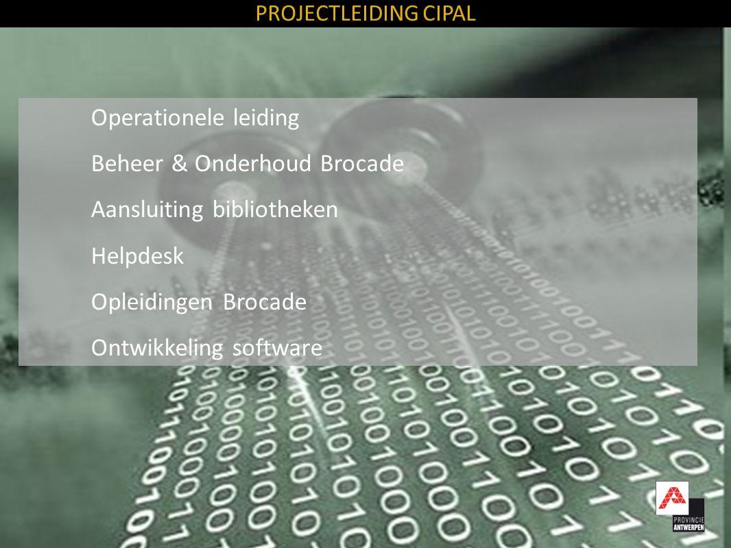 Operationele leiding Beheer & Onderhoud Brocade Aansluiting bibliotheken Helpdesk Opleidingen Brocade Ontwikkeling software PROJECTLEIDING CIPAL