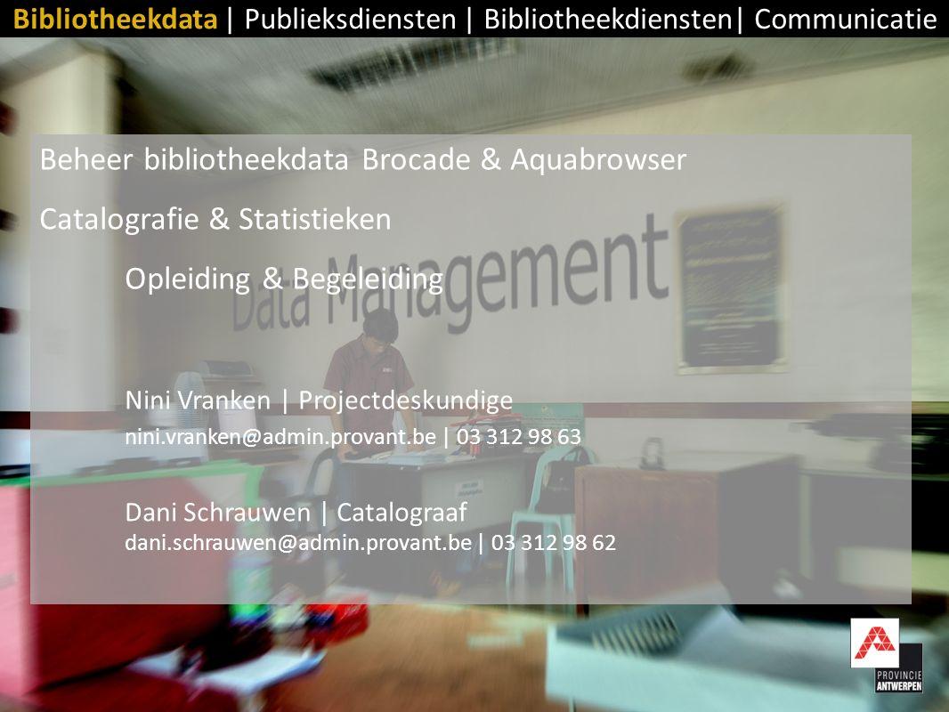 Beheer bibliotheekdata Brocade & Aquabrowser Catalografie & Statistieken Opleiding & Begeleiding Nini Vranken | Projectdeskundige nini.vranken@admin.p