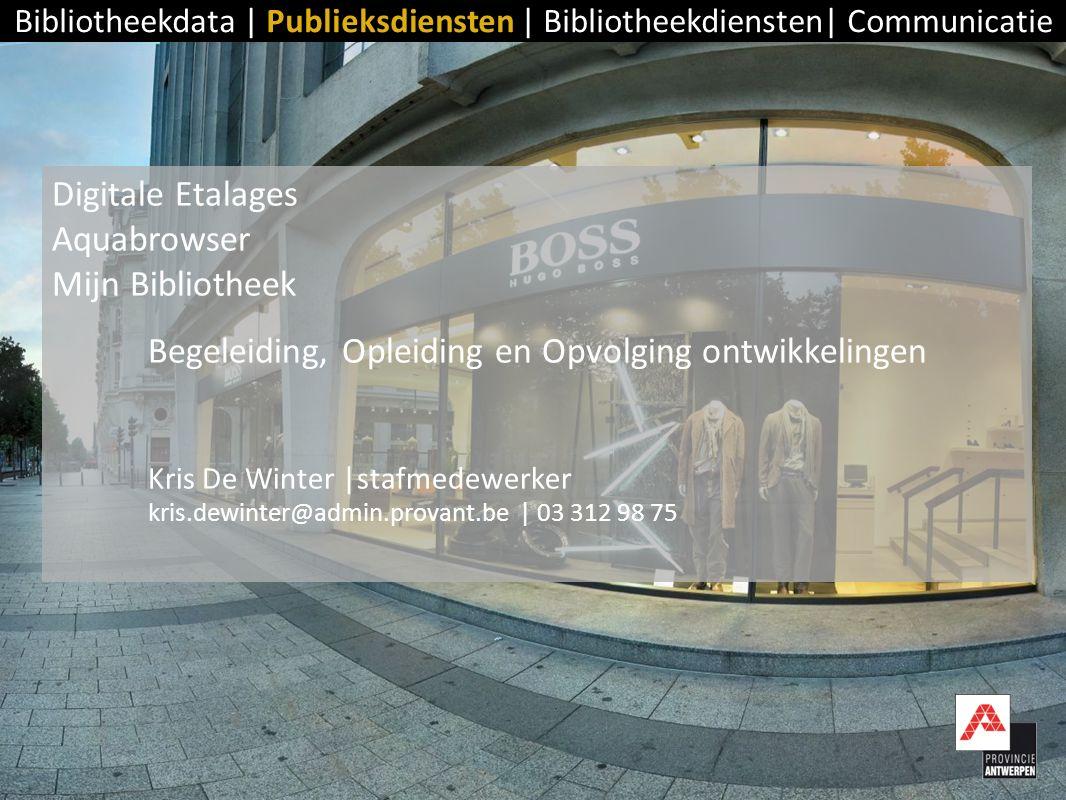 Digitale Etalages Aquabrowser Mijn Bibliotheek Begeleiding, Opleiding en Opvolging ontwikkelingen Kris De Winter |stafmedewerker kris.dewinter@admin.p