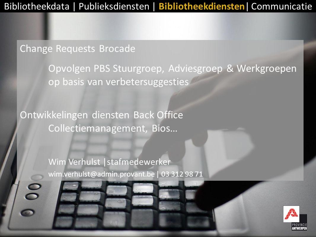 Change Requests Brocade Opvolgen PBS Stuurgroep, Adviesgroep & Werkgroepen op basis van verbetersuggesties Ontwikkelingen diensten Back Office Collect