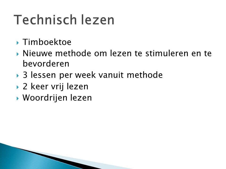  Timboektoe  Nieuwe methode om lezen te stimuleren en te bevorderen  3 lessen per week vanuit methode  2 keer vrij lezen  Woordrijen lezen