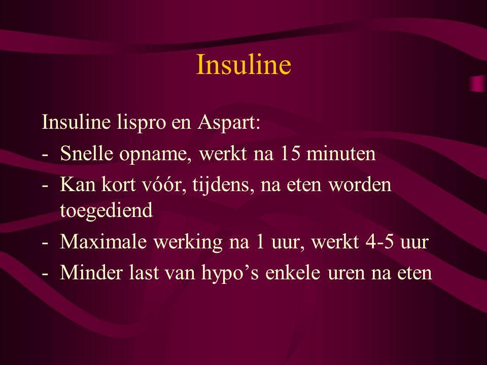 Insuline Insuline lispro en Aspart: -Snelle opname, werkt na 15 minuten -Kan kort vóór, tijdens, na eten worden toegediend -Maximale werking na 1 uur,