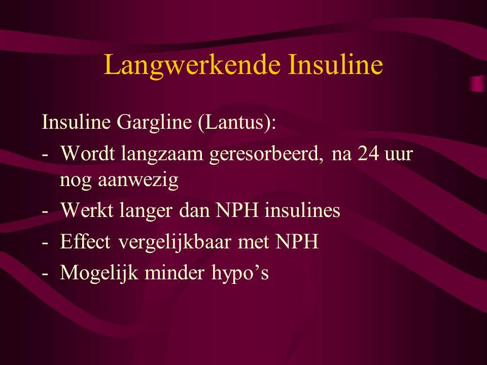 Langwerkende Insuline Insuline Gargline (Lantus): -Wordt langzaam geresorbeerd, na 24 uur nog aanwezig -Werkt langer dan NPH insulines -Effect vergeli