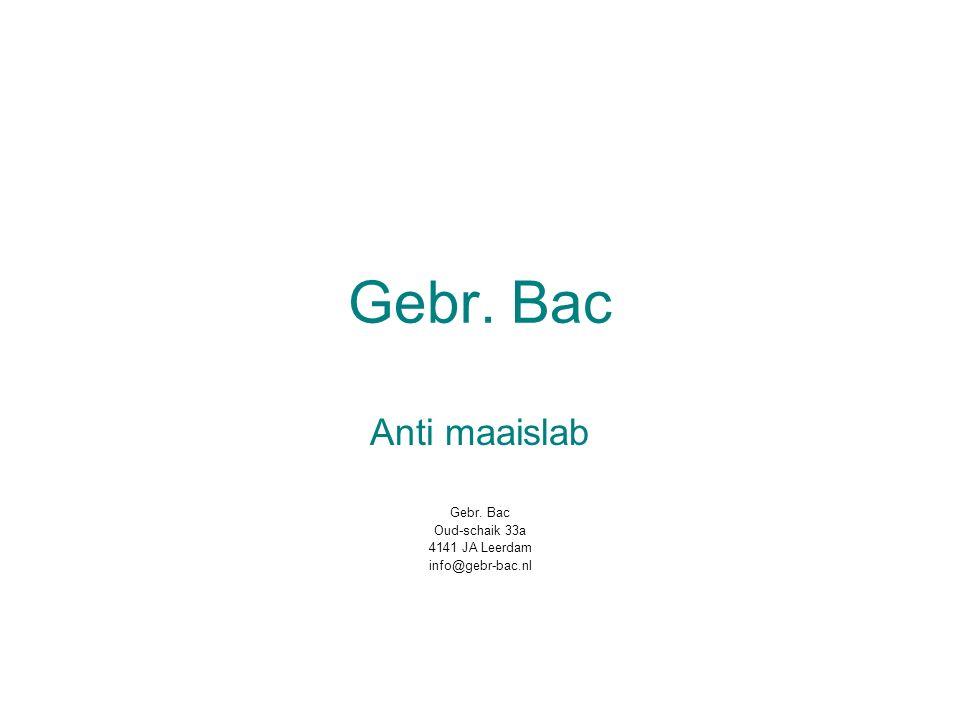 Gebr. Bac Anti maaislab Gebr. Bac Oud-schaik 33a 4141 JA Leerdam info@gebr-bac.nl