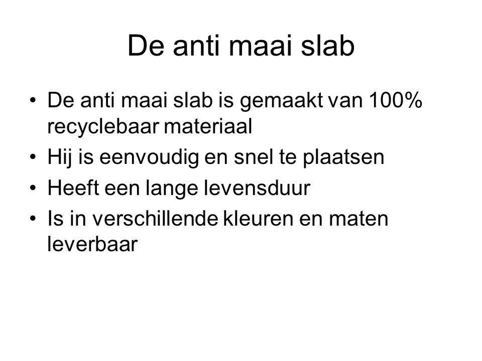 De anti maai slab De anti maai slab is gemaakt van 100% recyclebaar materiaal Hij is eenvoudig en snel te plaatsen Heeft een lange levensduur Is in ve