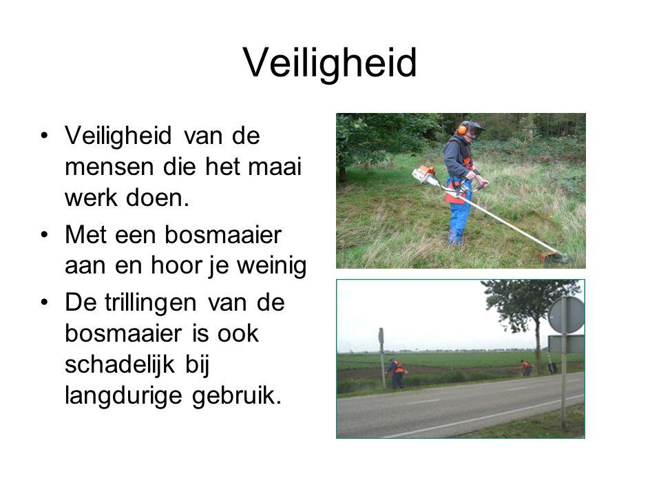 Veiligheid Veiligheid van de mensen die het maai werk doen. Met een bosmaaier aan en hoor je weinig De trillingen van de bosmaaier is ook schadelijk b