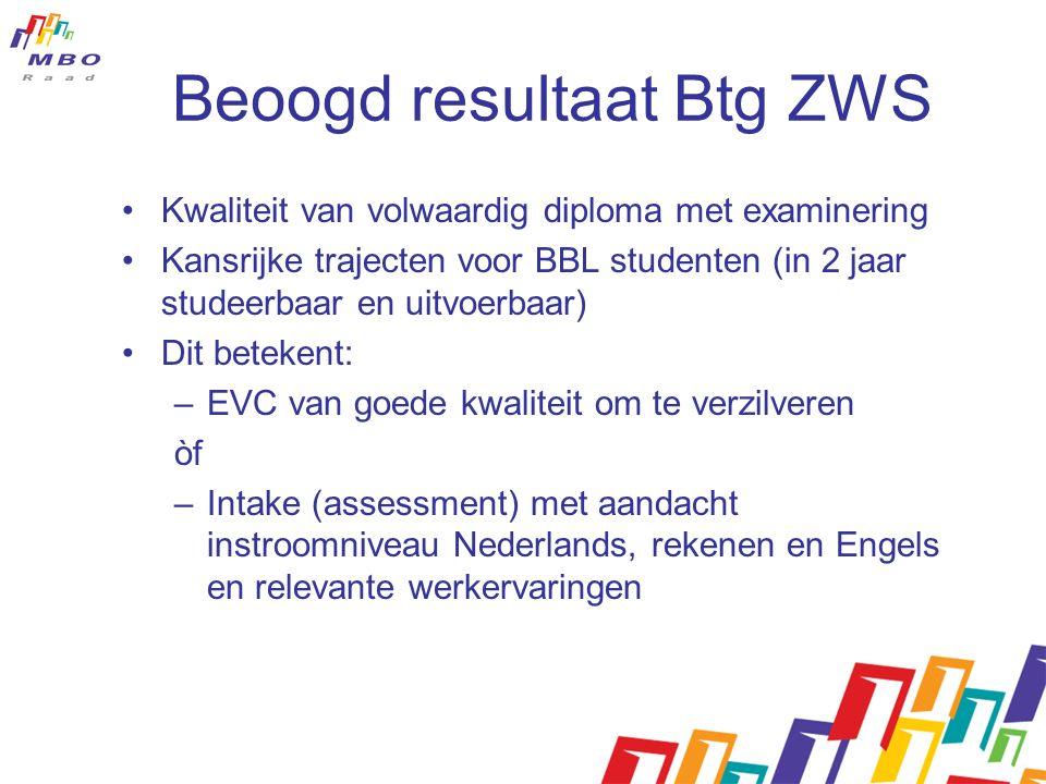 Beoogd resultaat Btg ZWS Kwaliteit van volwaardig diploma met examinering Kansrijke trajecten voor BBL studenten (in 2 jaar studeerbaar en uitvoerbaar