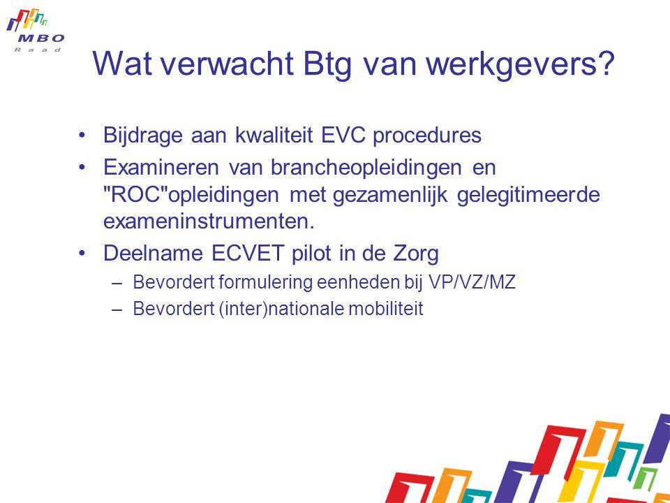 Wat verwacht Btg van werkgevers? Bijdrage aan kwaliteit EVC procedures Examineren van brancheopleidingen en