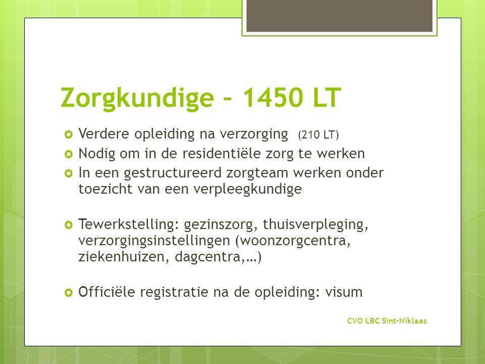 Zorgkundige – 1450 LT  Verdere opleiding na verzorging (210 LT)  Nodig om in de residentiële zorg te werken  In een gestructureerd zorgteam werken
