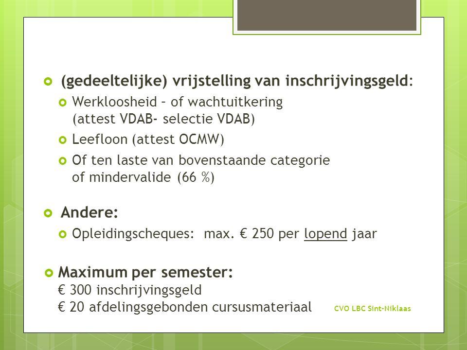 (gedeeltelijke) vrijstelling van inschrijvingsgeld:  Werkloosheid – of wachtuitkering (attest VDAB- selectie VDAB)  Leefloon (attest OCMW)  Of te